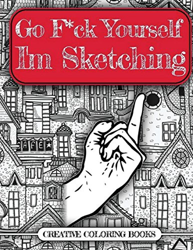 9781540663177: Go F*ck Yourself, I'm Sketching (An Adult Doodle Book for Relieving Stress)
