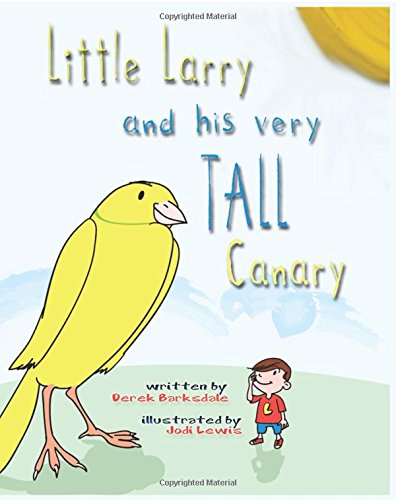 Little Larry and His Very Tall Canary: Barksdale, M. Derek