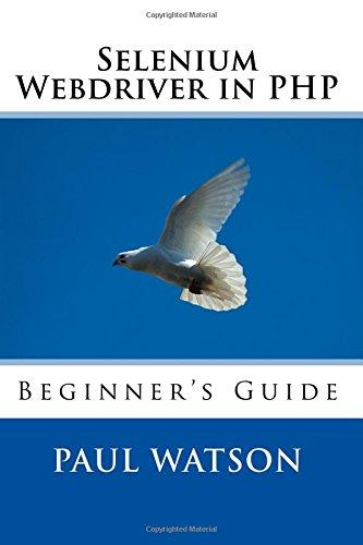 Selenium Webdriver in PHP: Beginner's Guide: Watson, Mr Paul