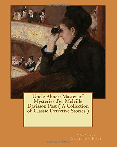 9781540673664: Uncle Abner: Master of Mysteries .By: Melville Davisson Post ( A Collection of Classic Detective Stories )