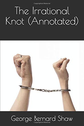 The Irrational Knot (Annotated): George Bernard Shaw