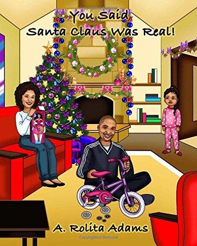 You Said Santa Claus Was Real!: Adams, A. Rolita