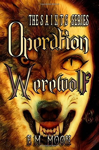 9781540683311: Operation Werewolf: The Steam Alliance of International Neo-Tech Supernaturalists (The S.A.I.N.T.S. Series) (Volume 2)