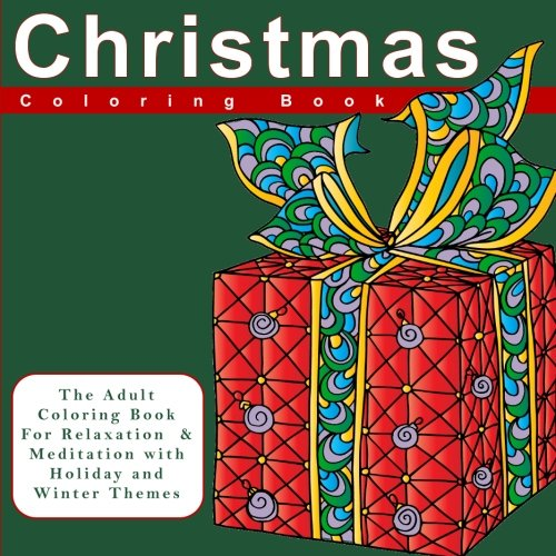 Christmas Coloring Book: The Adult Coloring Book For Relaxation and Meditation with Holiday and Winter Themes