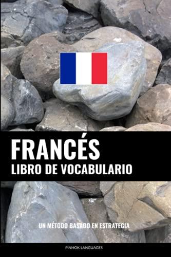 Libro de Vocabulario Frances: Un Metodo Basado: Languages, Pinhok