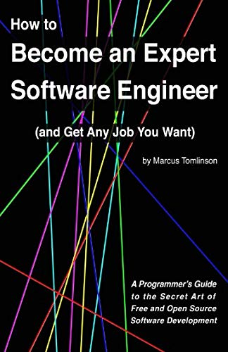 9781540693921: How to Become an Expert Software Engineer and Get Any Job You Want: A Programmer's Guide to the Secret Art of Free and Open Source Software Development
