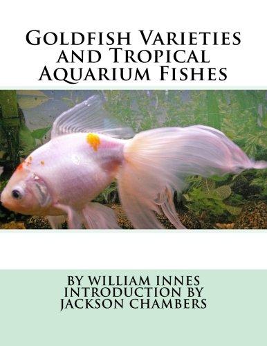 Goldfish Varieties and Tropical Aquarium Fishes: Innes, William