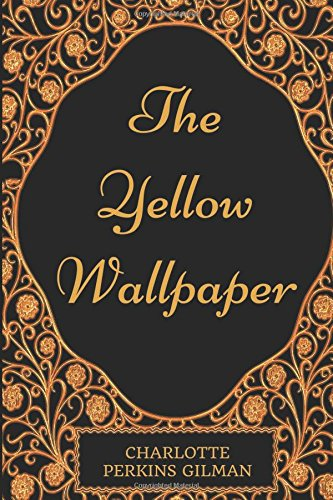 9781540694515: The Yellow Wallpaper: By Charlotte Perkins Gilman : Illustrated