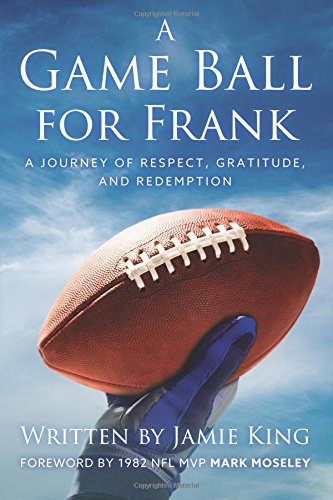 A Game Ball for Frank: A Journey of Respect, Gratitude, and Redemption: Jamie King