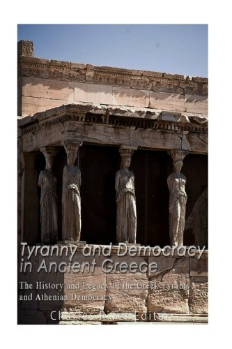 Tyranny and Democracy in Ancient Greece: The: Charles River Editors