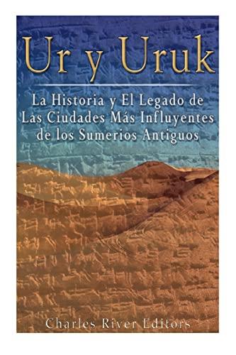Ur y Uruk: La Historia y El: Charles River Editors