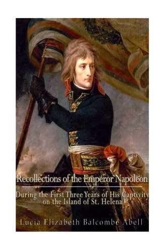 Recollections of the Emperor Napoleon, During the: Abell, Mrs (Lucia