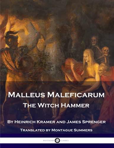 Malleus Maleficarum - The Witch Hammer: Kramer, Heinrich; Sprenger,