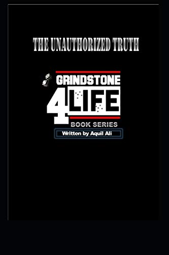 Grindstone 4 Life: The Unauthorized Truth (Volume 1): Mr Aquil Ali