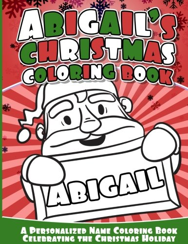 Abigail's Christmas Coloring Book: A Personalized Name Coloring Book Celebrating the Christmas ...