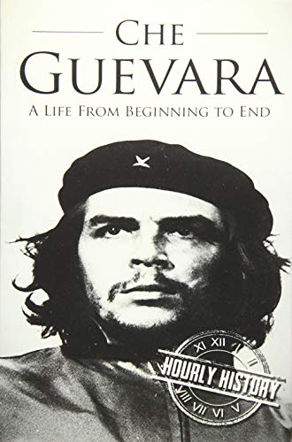 Che Guevara: A Life From Beginning to: History, Hourly
