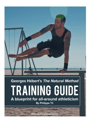 The Natural Method: Training Guide: Programming according to Georges Hébert (Volume 6): Philippe Til