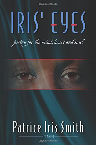 Iris' Eyes: Poetry for the Mind, Heart: Smith, Patrice Iris