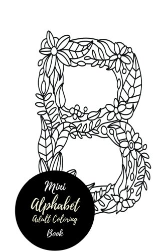 Mini Alphabets Adult Coloring Book: Travel To Go, Small Portable ABC, A-Z Letters. Stress Relieving...