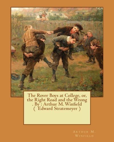 9781540762818: The Rover Boys at College, or, the Right Road and the Wrong . By : Arthur M. Winfield ( Edward Stratemeyer )