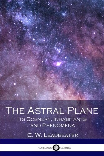 9781540772732: The Astral Plane: Its Scenery, Inhabitants And Phenomena
