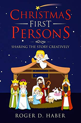 Christmas First Persons: Sharing the Story Creatively: Roger D Haber