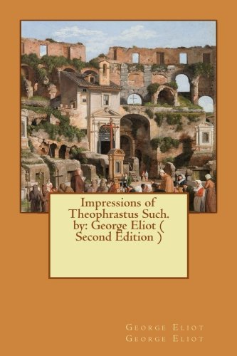 Impressions of Theophrastus Such. by: George Eliot: George Eliot, George