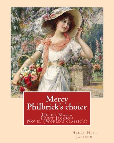 9781540783325: Mercy Philbrick's choice. By:Helen Jackson (H.H): Helen Maria Hunt Jackson, born Helen Fiske (October 15, 1830 – August 12, 1885). Novel (World's classic's)