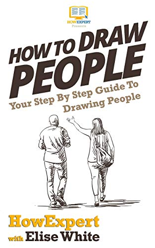 How To Draw People: Your Step By Step Guide To Drawing People: HowExpert Press