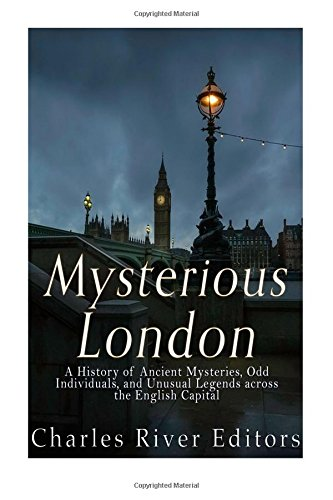 9781540798107: Mysterious London: A History of Ancient Mysteries, Odd Individuals, and Unusual Legends across the English Capital