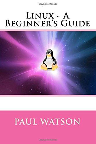 Linux - A Beginner's Guide (Paperback): MR Paul Watson