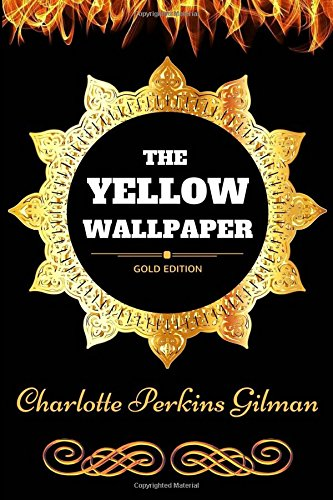 9781540805423: The Yellow Wallpaper: By Charlotte Perkins Gilman - Illustrated