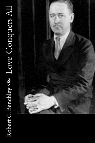 Love Conquers All: Benchley, Robert C.