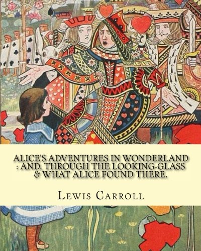Alice s Adventures in Wonderland: And, Through: Lewis Carroll