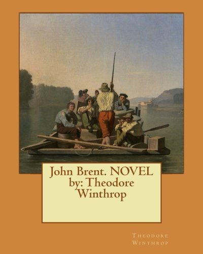 John Brent. Novel by: Theodore Winthrop: Winthrop, Theodore