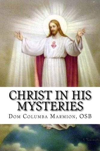 Christ in His Mysteries : A Spiritual: Marmion O. S.
