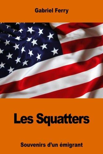 Les Squatters: Souvenirs D'Un Emigrant: Ferry, Gabriel