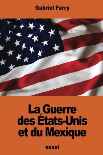 La Guerre Des tats-Unis Et Du Mexique: Gabriel Ferry
