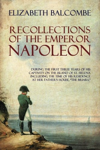 Recollections of the Emperor Napoleon: During the: Balcombe, Betsy (Elizabeth)
