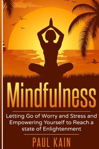 Mindfulness: Letting Go of Worry and Stress: Paul Kain