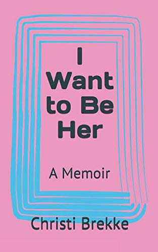 9781540828668: I Want to Be Her: A Memoir