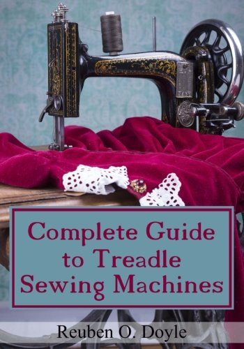 Complete Guide To Treadle Sewing Machines 9781540832467 As a sewing machine repair person for over twenty five years, I've seen almost every problem that can happen with your home sewing machi