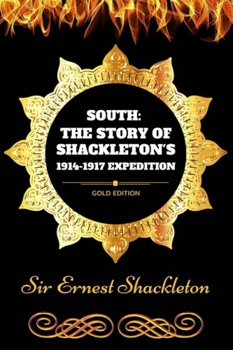 9781540842909: South: The Story of Shackleton's 1914-1917 Expedition: By Sir Ernest Shackleton - Illustrated