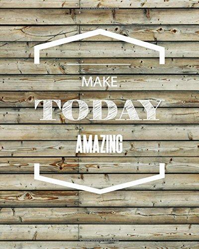 Make Today Amazing, Rustic Wood Background, Inspiration: Mind Publisher