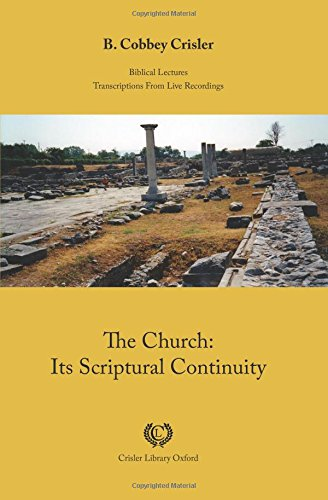 The Church: Its Scriptural Continuity (Biblical Lectures): Crisler, B. Cobbey