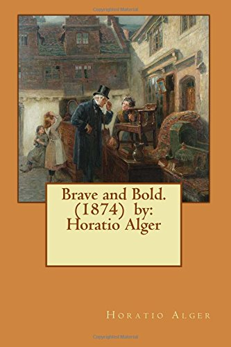 9781540851888: Brave and Bold. (1874) by: Horatio Alger
