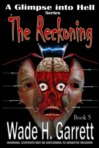 The Reckoning- Most Gruesome Series on the Market. (A Glimpse into Hell) (Volume 5): Wade H. ...