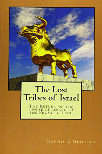 The Lost Tribes of Israel: The Return: Griffith, Dennis L.
