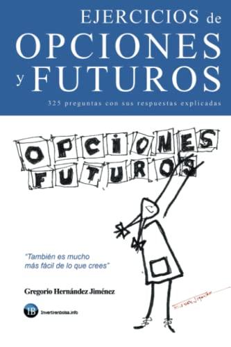 9781540855473: Ejercicios de opciones y futuros: (325 preguntas con sus respuestas explicadas)