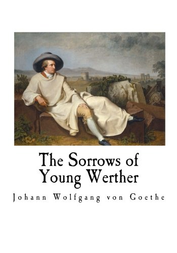 The Sorrows of Young Werther (Johann Wolfgang von Goethe): Johann Wolfgang von Goethe
